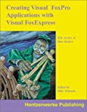 img - for Creating Visual FoxPro Applications with Visual FoxExpress by Bob Archer (2000-12-01) book / textbook / text book