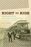 Right to Ride: Streetcar Boycotts and African American Citizenship in the Era of Plessy v. Ferguson (John Hope Franklin Series in African American History and Culture)