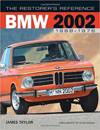 The Restorer's Reference BMW 2002 1968-1976 written by James Taylor