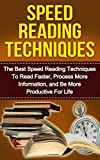 Speed Reading Techniques: The Best Speed Reading Techniques to Read Faster, Process More Information, and Be More Productive For Life (speed reading, speed ... increase reading speed, reading tips)