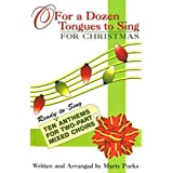 O For a Dozen Tongues to Sing - For Christmas: Ten Ready-to-Sing Anthems for Two-part Mixed Choirs