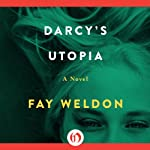 Darcy's Utopia: A Novel | Fay Weldon