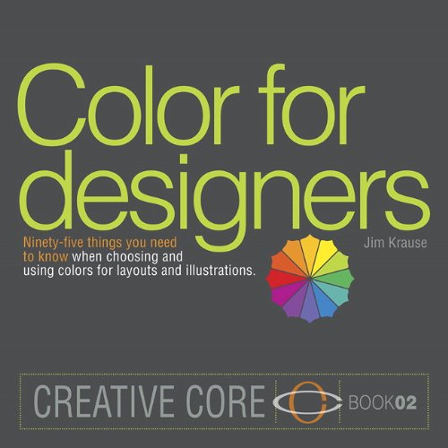 Color for Designers: Ninety-five things you need to know when choosing and using colors for layouts and illustrations (Creative Core) (Color Theory Graphic Design compare prices)