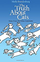 The Truth About Cats: Notes From The Feline Underbelly (Volume 1)