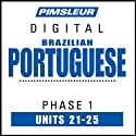 Port (Braz) Phase 1, Unit 21-25: Learn to Speak and Understand Portuguese (Brazilian) with Pimsleur Language Programs  by Pimsleur