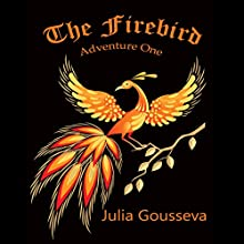 Firebird: Adventure One: Adventures of Alex and Katie, Book 1 (       UNABRIDGED) by Julia Gousseva Narrated by Rebecca Lea McCarthy