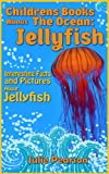 img - for Jellyfish! Childrens Books About The Ocean: An Educational Book About Jellyfish for Children Full of Beautiful Pictures and Facts! book / textbook / text book