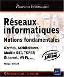 R�seaux informatiques - Notions fondamentales (Normes, Architecture, Mod�le OSI, TCP/IP, Ethernet, Wi-Fi, ...)