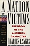 A Nation of Victims: The Decay of the American Character (0312098820) by Charles J. Sykes