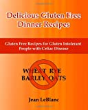 Delicious Gluten Free Dinner Recipes: Gluten Free Recipes for Gluten Intolerant People With Celiac Sprue Disease