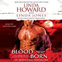 Blood Born (       UNABRIDGED) by Linda Howard, Linda Jones Narrated by Vanessa Hart