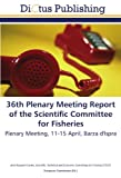 img - for 36th Plenary Meeting Report of the Scientific Committee for Fisheries: Plenary Meeting, 11-15 April, Barza d'Ispra book / textbook / text book