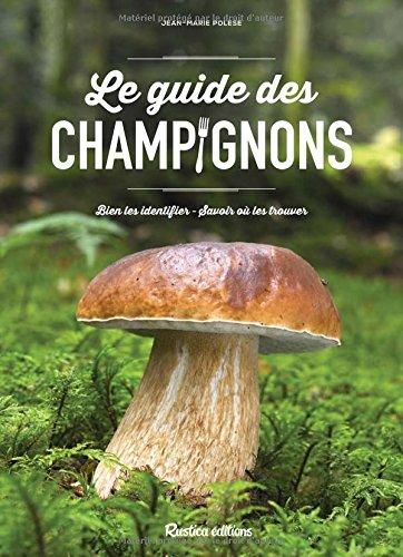 Le guide des champignons. Bien les identifier - Savoir où les trouver