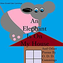 An Elephant Is on My House: And Other Poems by O. D. D. Cummings (       UNABRIDGED) by Othen Donald Dale Cummings Narrated by William Turbett