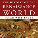 The History of the Renaissance World: From the Rediscovery of Aristotle to the Conquest of Constantinople Audiobook by Susan Wise Bauer Narrated by John Lee