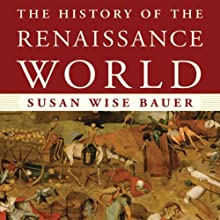 The History of the Renaissance World: From the Rediscovery of Aristotle to the Conquest of Constantinople (       UNABRIDGED) by Susan Wise Bauer Narrated by John Lee