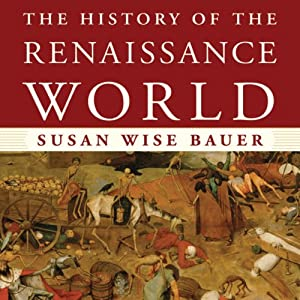 The History of the Renaissance World: From the Rediscovery of Aristotle to the Conquest of Constantinople | [Susan Wise Bauer]