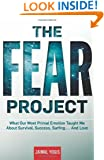 The Fear Project: What Our Most Primal Emotion Taught Me About Survival, Success, Surfing . . . and Love