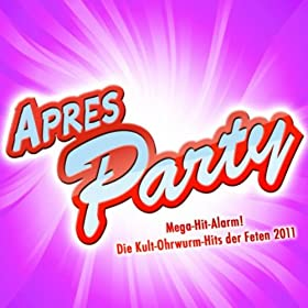 Apres Party - Mega- Hit- Alarm! Die Kult- Ohrwurm- Hits Der Feten 2011