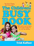 The Children's Busy Book : 365 Creative Games and Activities to Keep Your 6- to 10-year Old Busy