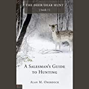 A Salesman's Guide to Hunting: The Deer/Dear Hunt, Book 1 | [Alan Oberdeck]
