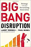 img - for Big Bang Disruption: Strategy in the Age of Devastating Innovation by Downes, Larry, Nunes, Paul(January 7, 2014) Hardcover book / textbook / text book
