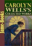 img - for Carolyn Wells's Collected Works: 35 Works With Over 200 Illustrations(Patty Fairfield Series, Marjorie Series, The Jingle Book, Two Little Women, and More!) book / textbook / text book