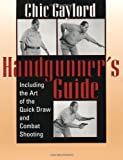 img - for Handgunner's Guide: Including the Art of the Quick Draw and Combat Shooting by Chic Gaylord (2000) Paperback book / textbook / text book