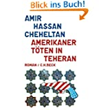 Amerikaner töten in Teheran: Ein Roman über den Hass in sechs Episoden