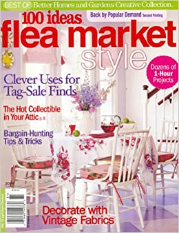 Better Homes And Gardens Creative Collection 100 Ideas Flea Market Style July 2008 Issue