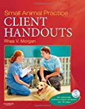 img - for By Rhea V. Morgan DVM Small Animal Practice Client Handouts, 1e (Pap/Cdr) [Paperback] book / textbook / text book