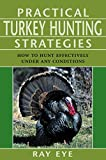 Practical Turkey Hunting Strategies: How to Hunt Effectively...