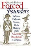 Forced Founders: Indians, Debtors, Slaves, and the Making of the American Revolution in Virginia (Published for the Omohundro Institute of Early American History and Culture, Williamsburg, Virginia)