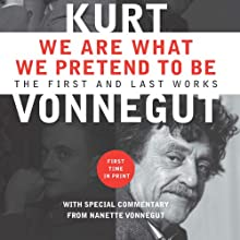 We Are What We Pretend to Be: The First and Last Works (       UNABRIDGED) by Kurt Vonnegut Narrated by Colin Hanks, Oliver Wyman, Suzanne Toren