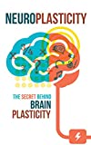 Neuroplasticity: The Secret behind Brain Plasticity
