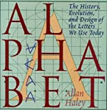 Allan Haley Alphabet: The History, Evolution, and Design of the Letters We Use Today