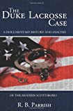 The Duke Lacrosse Case: A Documentary History and Analysis of the Modern Scottsboro