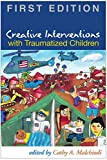 Creative Interventions with Traumatized Children, First Edition