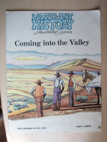 Coming Into the Valley (Latter-Day History Illustrated Series), Gary E. Smith