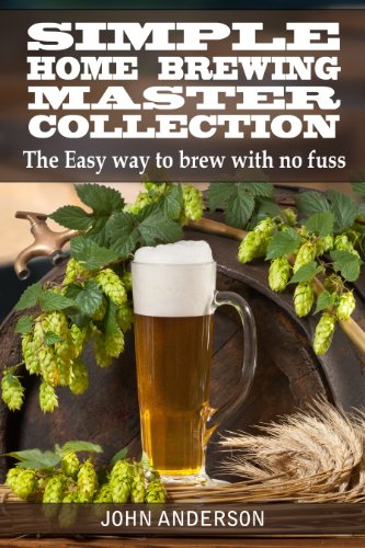 Simple Home Brewing Master Collection (John Anderson's Book 5) by John Anderson