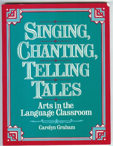Singing, Chanting, Telling Tales: Using the Arts in the Esl Classroom