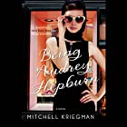 Being Audrey Hepburn: A Novel (       UNABRIDGED) by Mitchell Kriegman Narrated by Suzy Jackson
