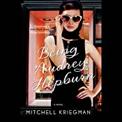 Being Audrey Hepburn: A Novel | [Mitchell Kriegman]