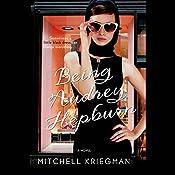 Being Audrey Hepburn: A Novel | [Mitchell Kriegman]