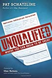Unqualified: Where You Can Begin to be Great