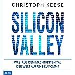 Silicon Valley: Was aus dem mächtigsten Tal der Welt auf uns zukommt | Christoph Keese