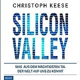 Silicon Valley: Was aus dem mächtigsten Tal der Welt auf uns zukommt (audio edition)