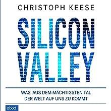 Silicon Valley: Was aus dem mächtigsten Tal der Welt auf uns zukommt Hörbuch von Christoph Keese Gesprochen von: Matthias Lühn