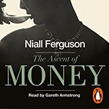 The Ascent of Money: A Financial History of the World | Livre audio Auteur(s) : Niall Ferguson Narrateur(s) : Gareth Armstrong