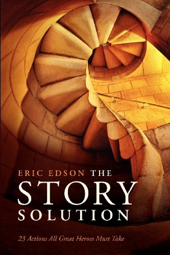 Story Solution: 23 Actions All Great Heroes Must Take, by Eric Edson